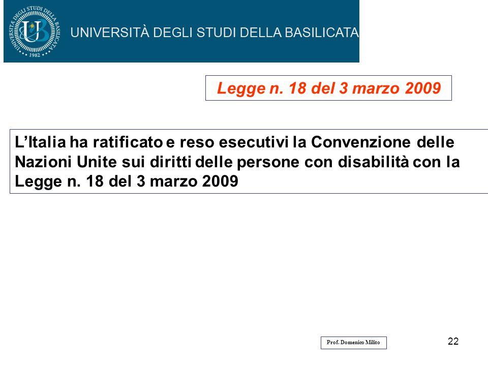 22 Legge n. 18 del 3 marzo 2009 LItalia ha ratificato e reso esecutivi la Convenzione delle Nazioni Unite sui diritti delle persone con disabilità con