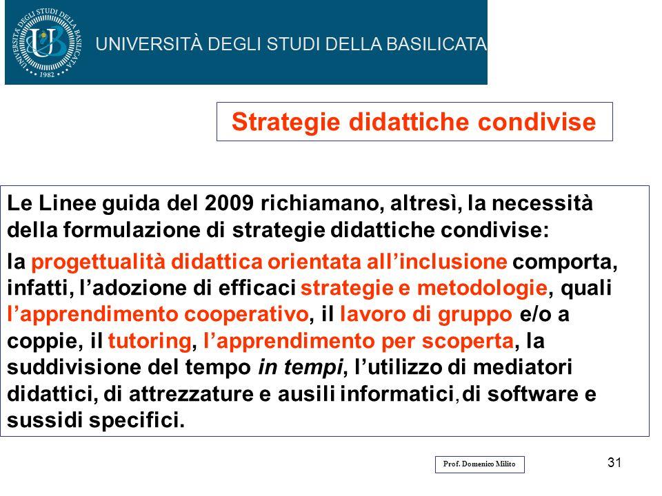 31 Strategie didattiche condivise Le Linee guida del 2009 richiamano, altresì, la necessità della formulazione di strategie didattiche condivise: la p
