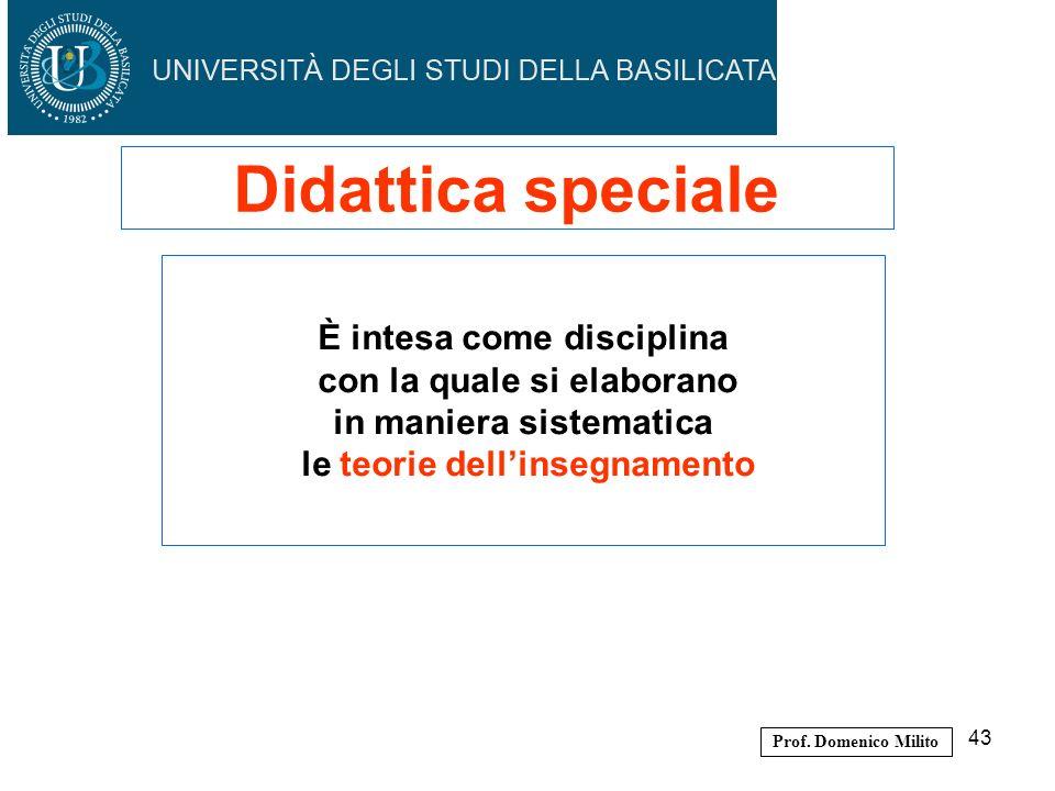 43 È intesa come disciplina con la quale si elaborano in maniera sistematica le teorie dellinsegnamento Didattica speciale Prof. Domenico Milito