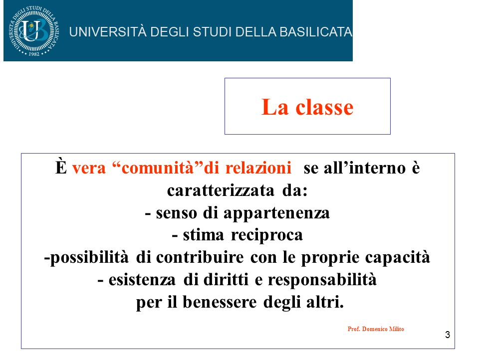 3 La classe È vera comunitàdi relazioni se allinterno è caratterizzata da: - senso di appartenenza - stima reciproca -possibilità di contribuire con l