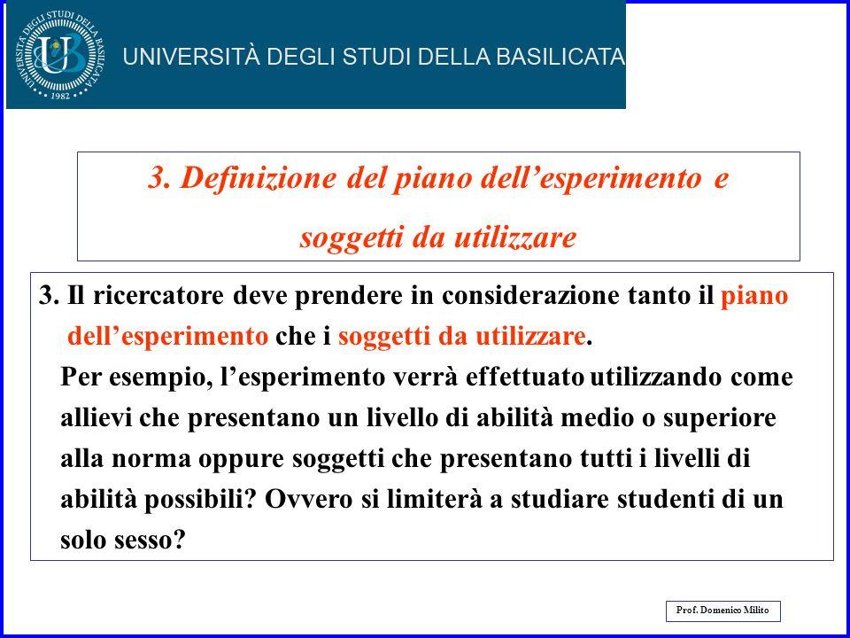 17 Prof. Domenico Milito 2. Il ricercatore deve decidere come controllare le altre variabili che risultano importanti ai fini dellesperimento. Conside