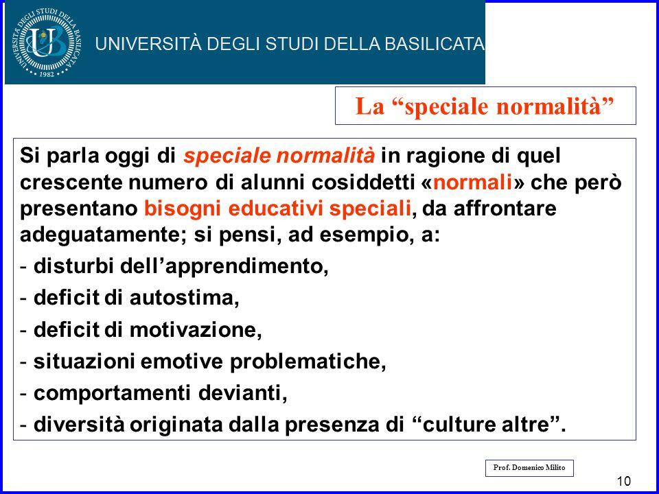 11 Prof. Domenico Milito La speciale normalità Si parla oggi di speciale normalità in ragione di quel crescente numero di alunni cosiddetti «normali»