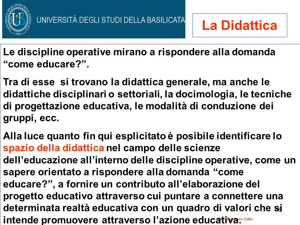 45 Prof. Domenico Milito La Didattica Le discipline operative mirano a rispondere alla domanda come educare?. Tra di esse si trovano la didattica gene