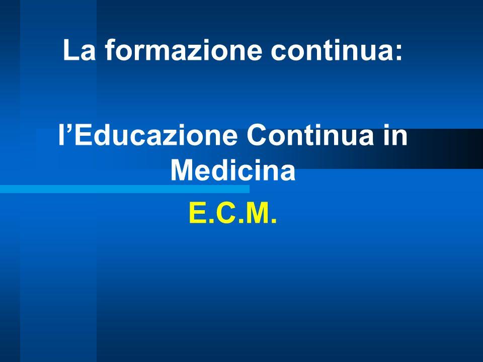 La formazione continua: lEducazione Continua in Medicina E.C.M.