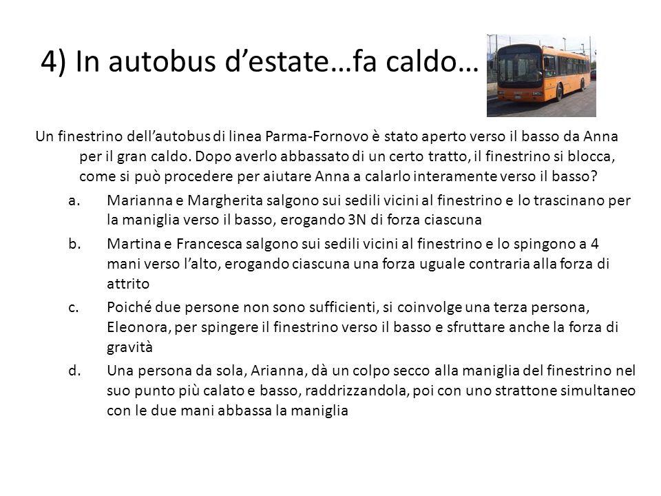 4) In autobus destate…fa caldo… Un finestrino dellautobus di linea Parma-Fornovo è stato aperto verso il basso da Anna per il gran caldo. Dopo averlo
