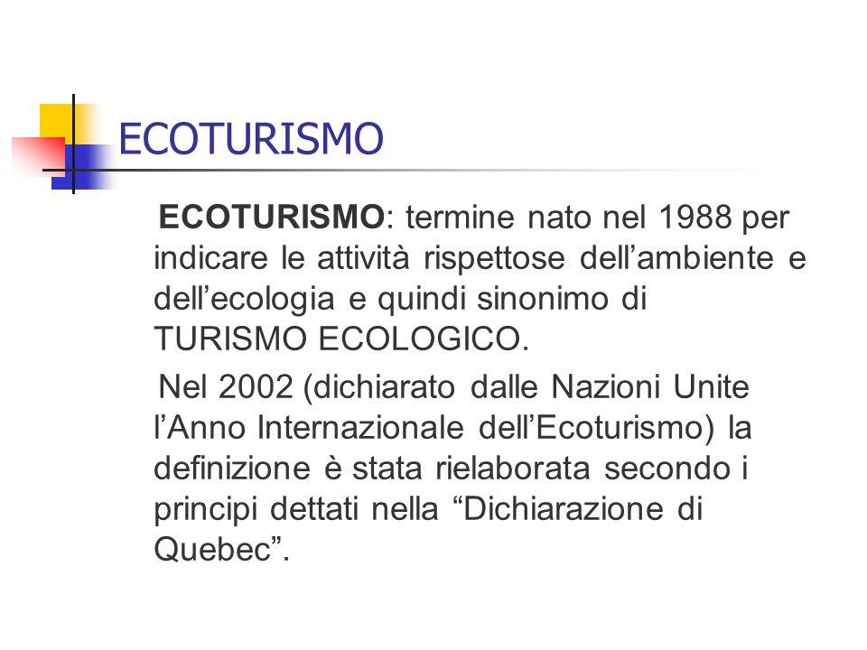 ECOTURISMO ECOTURISMO: termine nato nel 1988 per indicare le attività rispettose dellambiente e dellecologia e quindi sinonimo di TURISMO ECOLOGICO. N