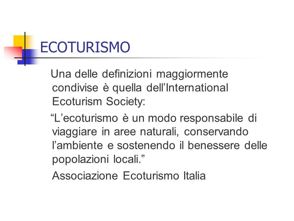 ECOTURISMO Una delle definizioni maggiormente condivise è quella dellInternational Ecoturism Society: Lecoturismo è un modo responsabile di viaggiare