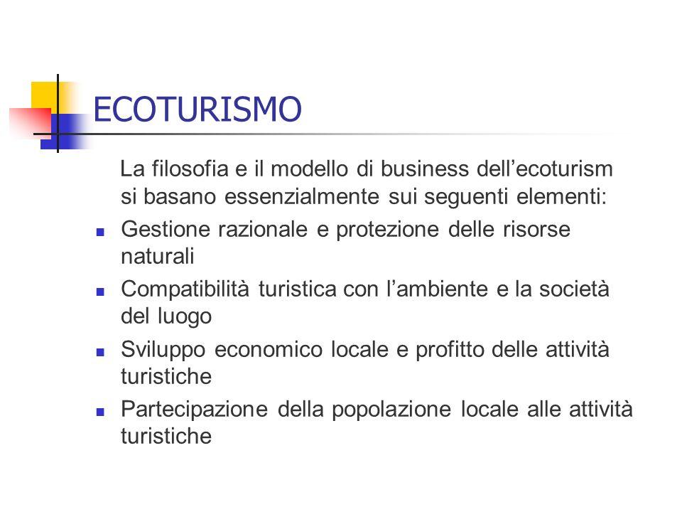 ECOTURISMO La filosofia e il modello di business dellecoturism si basano essenzialmente sui seguenti elementi: Gestione razionale e protezione delle r