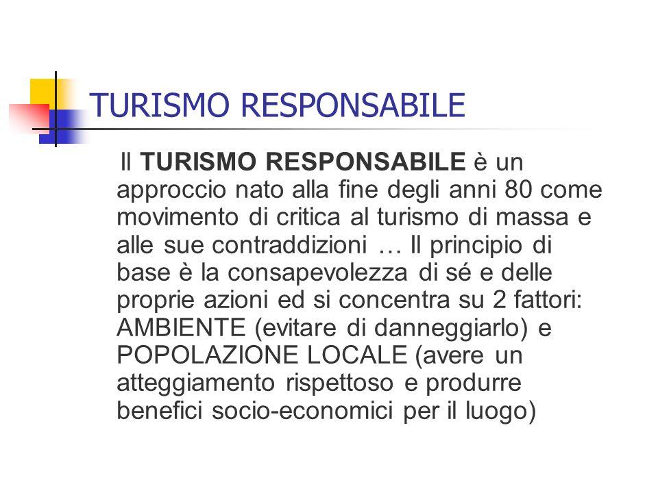 TURISMO RESPONSABILE Il TURISMO RESPONSABILE è un approccio nato alla fine degli anni 80 come movimento di critica al turismo di massa e alle sue cont