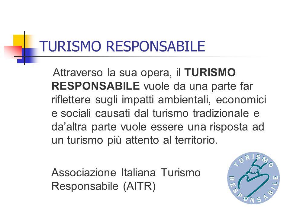 TURISMO RESPONSABILE Attraverso la sua opera, il TURISMO RESPONSABILE vuole da una parte far riflettere sugli impatti ambientali, economici e sociali
