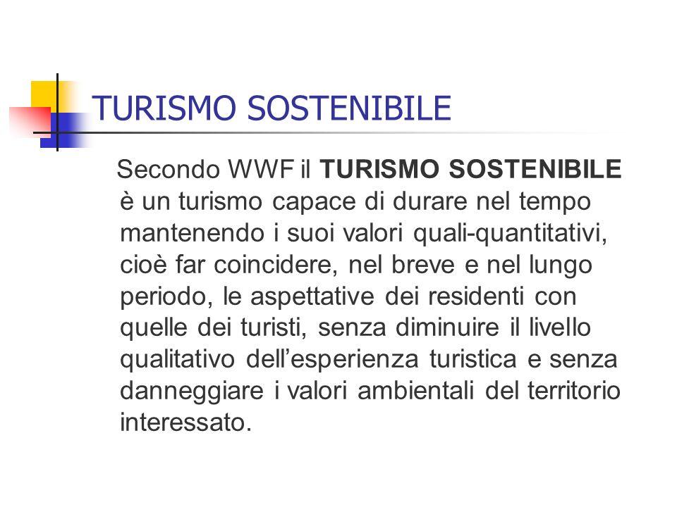 TURISMO SOSTENIBILE Secondo WWF il TURISMO SOSTENIBILE è un turismo capace di durare nel tempo mantenendo i suoi valori quali-quantitativi, cioè far c