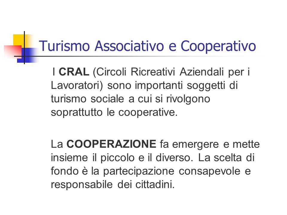 Turismo Associativo e Cooperativo I CRAL (Circoli Ricreativi Aziendali per i Lavoratori) sono importanti soggetti di turismo sociale a cui si rivolgon