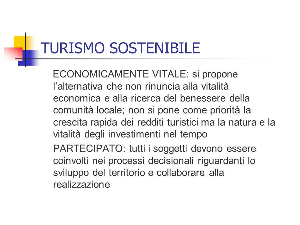 TURISMO SOSTENIBILE ECONOMICAMENTE VITALE: si propone lalternativa che non rinuncia alla vitalità economica e alla ricerca del benessere della comunit