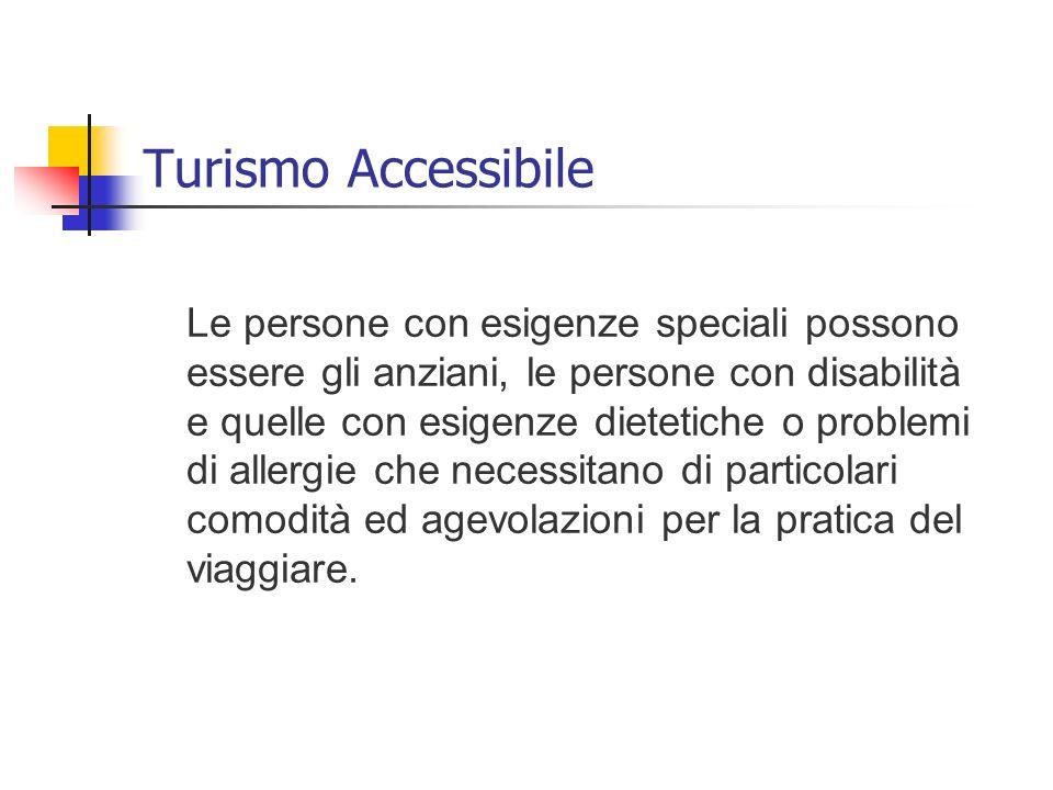 Turismo Accessibile Le persone con esigenze speciali possono essere gli anziani, le persone con disabilità e quelle con esigenze dietetiche o problemi
