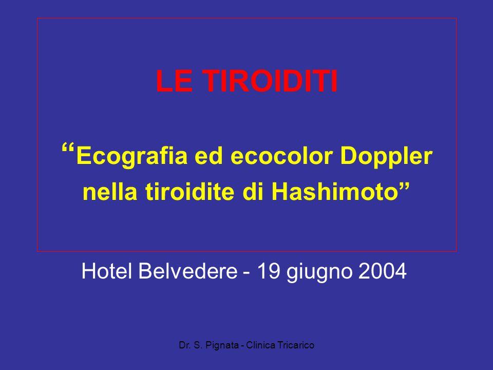 Dr. S. Pignata - Clinica Tricarico LE TIROIDITI Ecografia ed ecocolor Doppler nella tiroidite di Hashimoto Hotel Belvedere - 19 giugno 2004