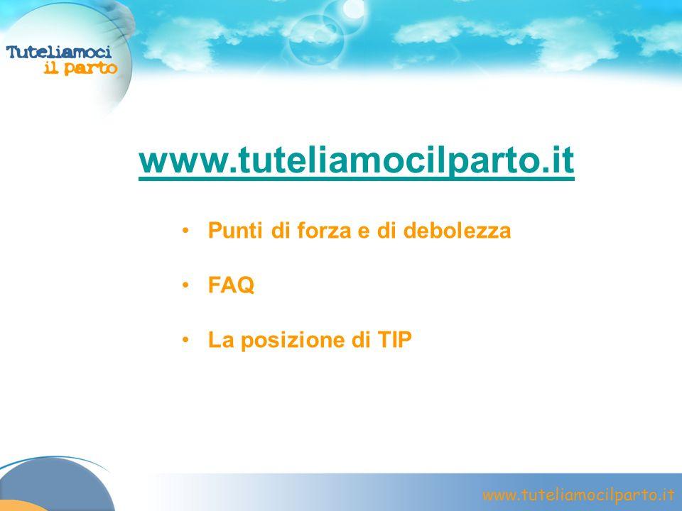 www.tuteliamocilparto.it Punti di forza e di debolezza FAQ La posizione di TIP