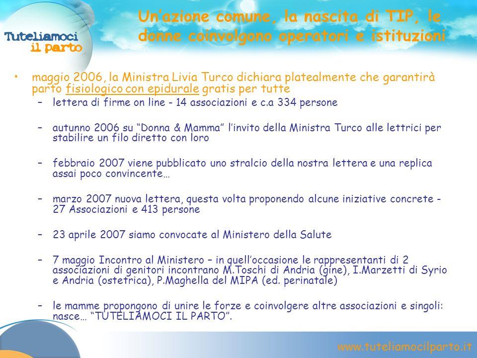 www.tuteliamocilparto.it Unazione comune, la nascita di TIP, le donne coinvolgono operatori e istituzioni maggio 2006, la Ministra Livia Turco dichiar