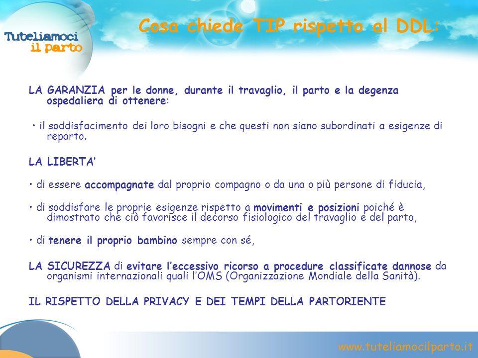 www.tuteliamocilparto.it Cosa chiede TIP rispetto al DDL: LA GARANZIA per le donne, durante il travaglio, il parto e la degenza ospedaliera di ottener