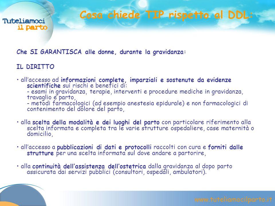 www.tuteliamocilparto.it Cosa chiede TIP rispetto al DDL: Che SI GARANTISCA alle donne, durante la gravidanza: IL DIRITTO allaccesso ad informazioni c