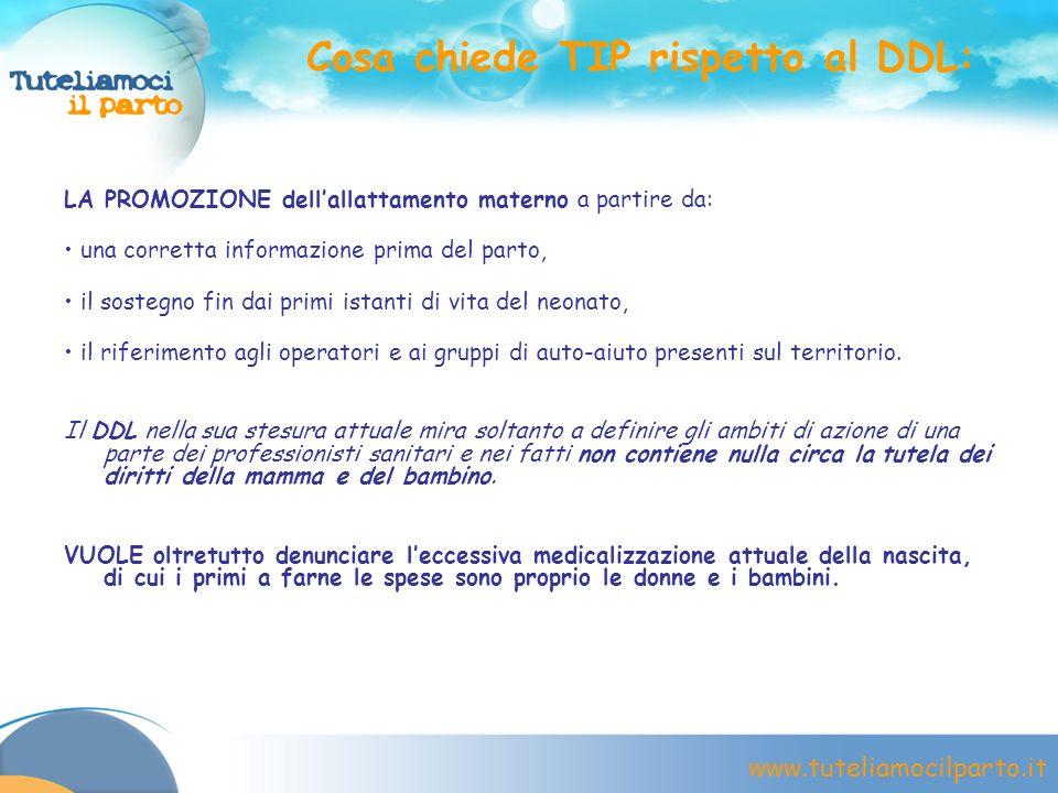 www.tuteliamocilparto.it Cosa chiede TIP rispetto al DDL: LA PROMOZIONE dellallattamento materno a partire da: una corretta informazione prima del par