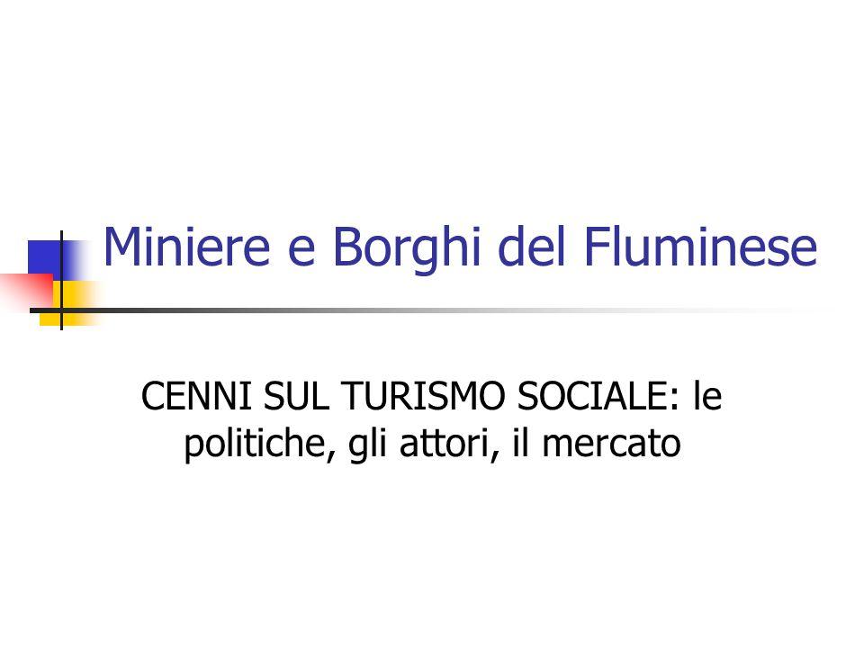 Miniere e Borghi del Fluminese CENNI SUL TURISMO SOCIALE: le politiche, gli attori, il mercato