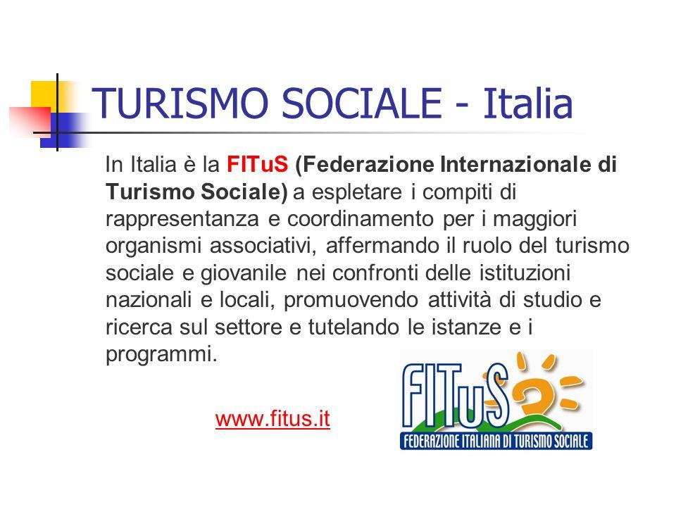 TURISMO SOCIALE - Italia In Italia è la FITuS (Federazione Internazionale di Turismo Sociale) a espletare i compiti di rappresentanza e coordinamento
