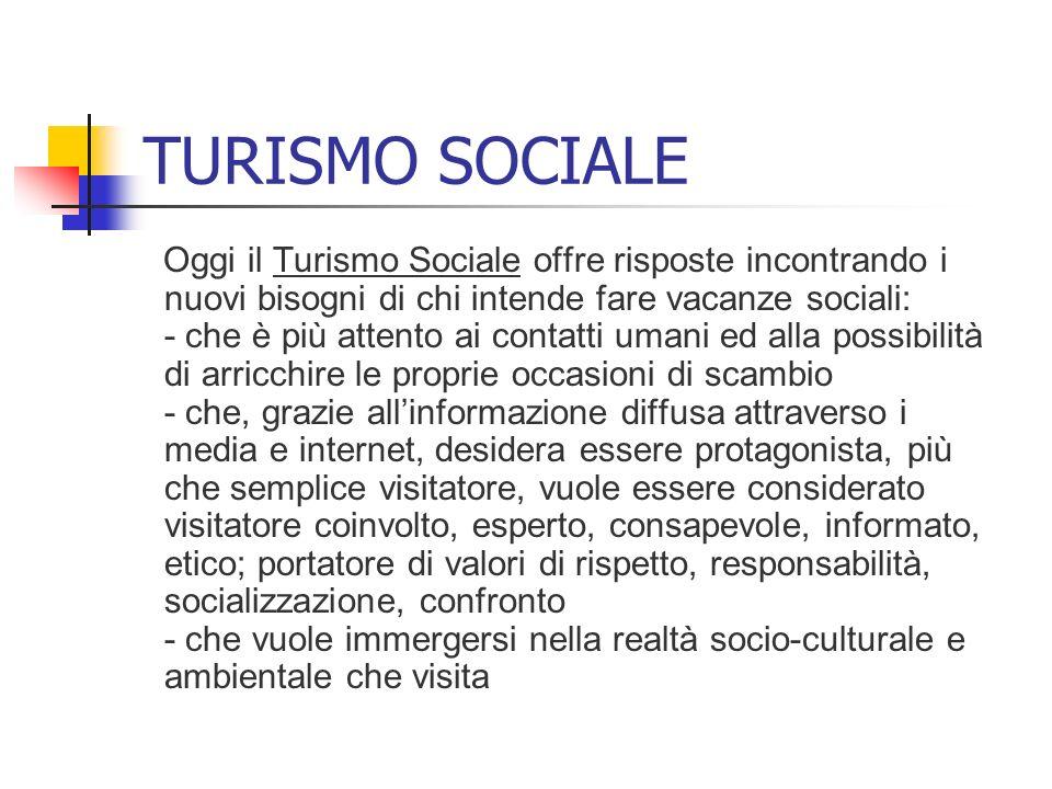 TURISMO SOCIALE Oggi il Turismo Sociale offre risposte incontrando i nuovi bisogni di chi intende fare vacanze sociali: - che è più attento ai contatt