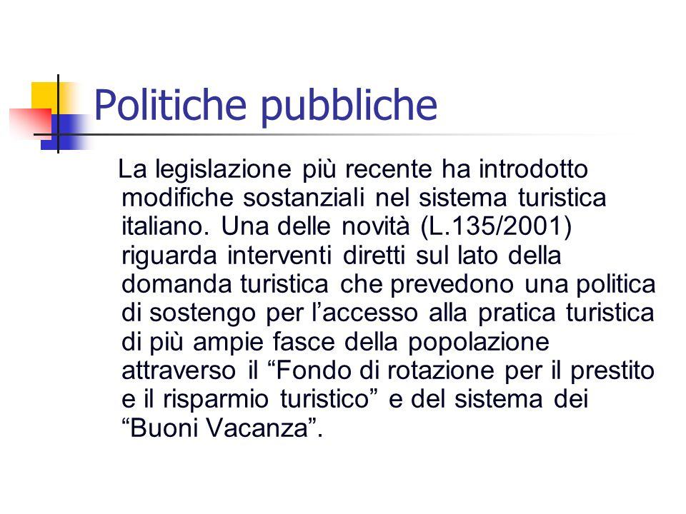 Politiche pubbliche La legislazione più recente ha introdotto modifiche sostanziali nel sistema turistica italiano. Una delle novità (L.135/2001) rigu