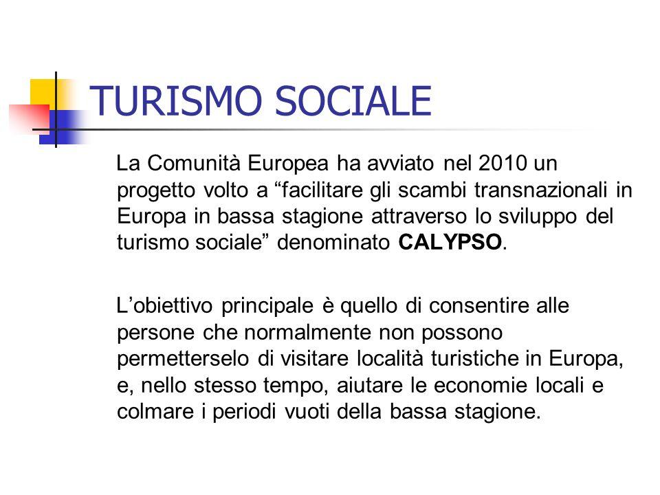 TURISMO SOCIALE La Comunità Europea ha avviato nel 2010 un progetto volto a facilitare gli scambi transnazionali in Europa in bassa stagione attravers