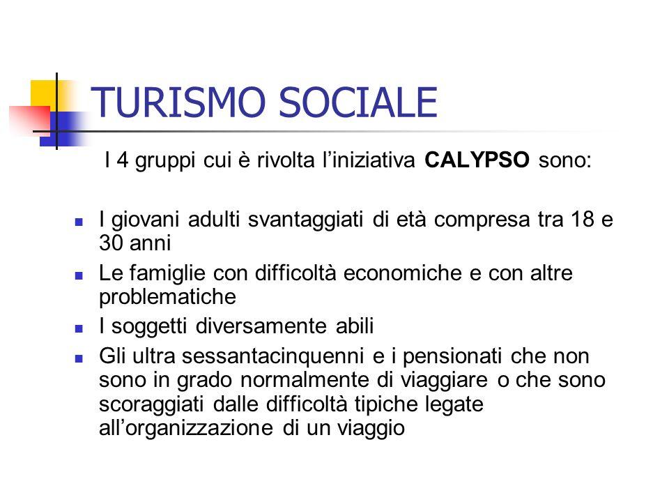 TURISMO SOCIALE I 4 gruppi cui è rivolta liniziativa CALYPSO sono: I giovani adulti svantaggiati di età compresa tra 18 e 30 anni Le famiglie con diff