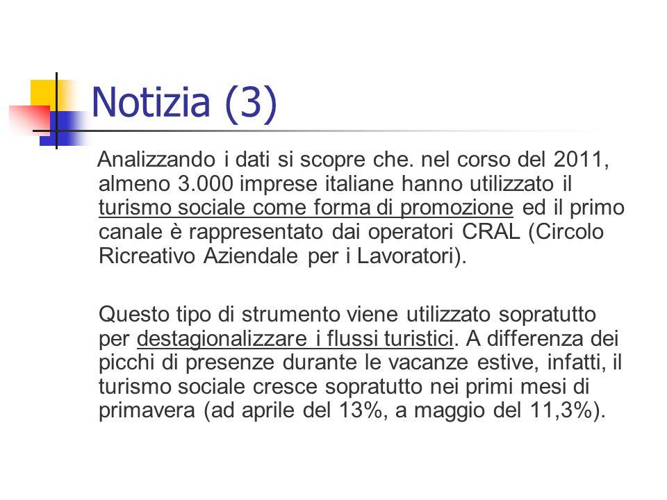 Notizia (3) Analizzando i dati si scopre che. nel corso del 2011, almeno 3.000 imprese italiane hanno utilizzato il turismo sociale come forma di prom