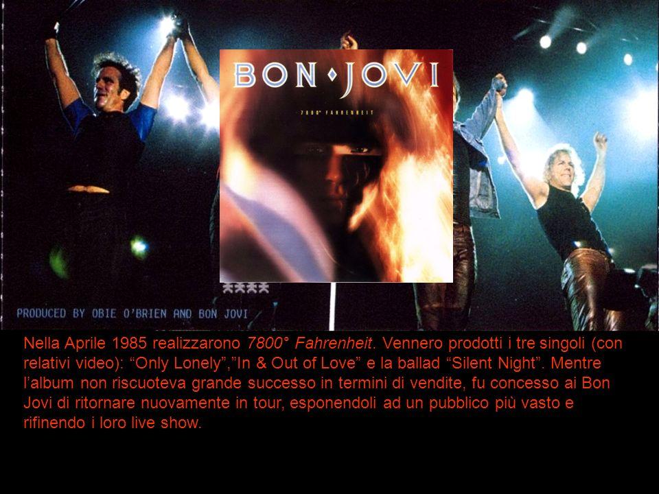 Nella Aprile 1985 realizzarono 7800° Fahrenheit. Vennero prodotti i tre singoli (con relativi video): Only Lonely,In & Out of Love e la ballad Silent