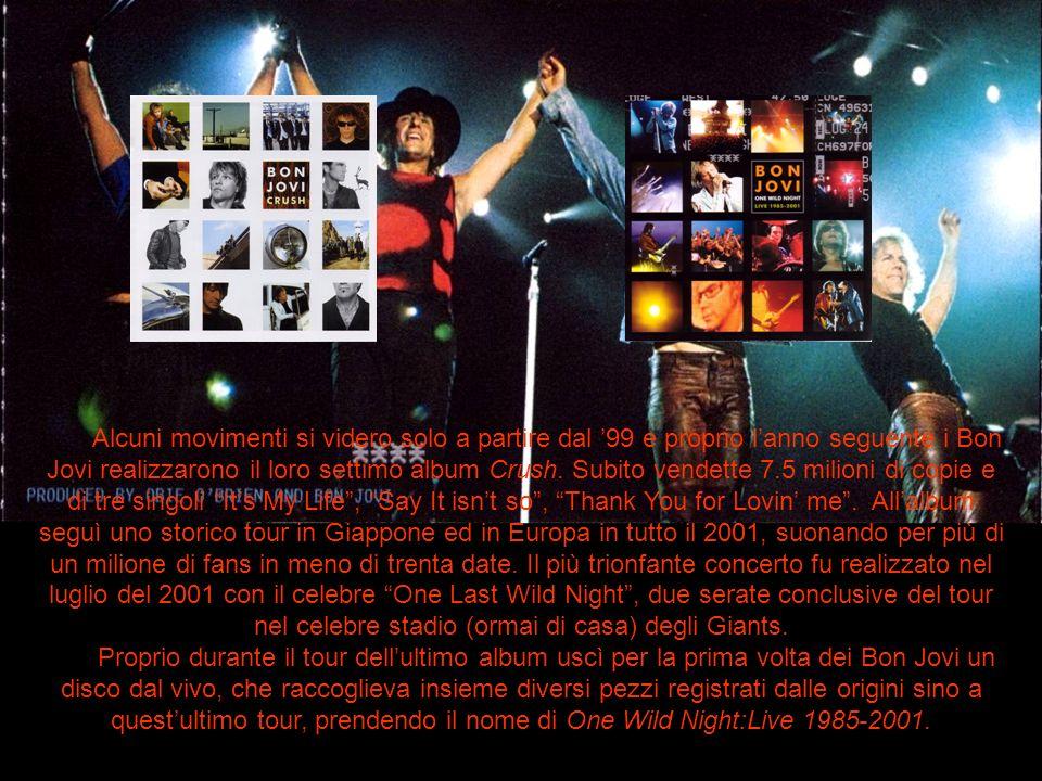 Alcuni movimenti si videro solo a partire dal 99 e proprio lanno seguente i Bon Jovi realizzarono il loro settimo album Crush. Subito vendette 7.5 mil