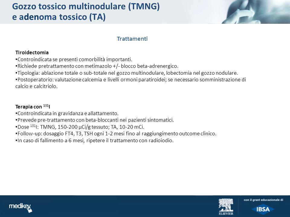 Gozzo tossico multinodulare (TMNG) e adenoma tossico (TA) Trattamenti Tiroidectomia Controindicata se presenti comorbilità importanti. Richiede pretra