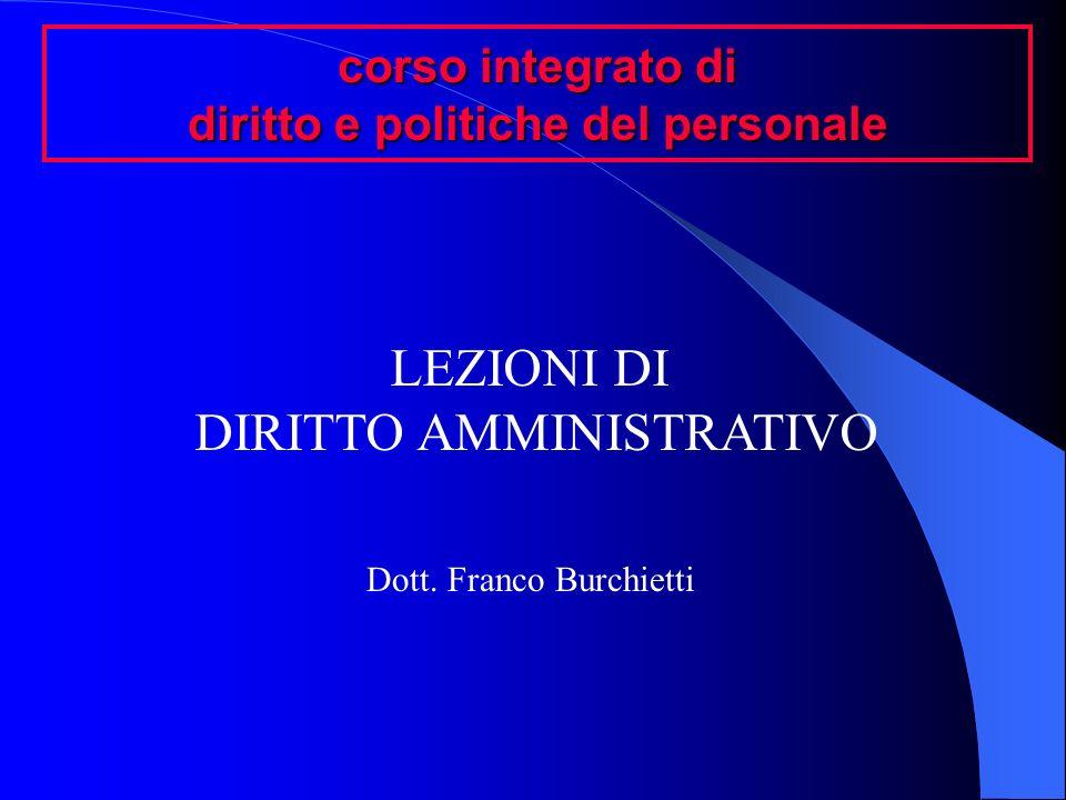 corso integrato di diritto e politiche del personale LEZIONI DI DIRITTO AMMINISTRATIVO Dott. Franco Burchietti