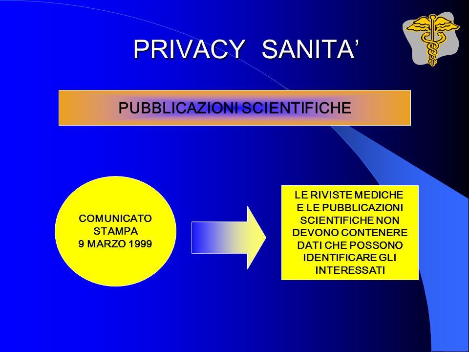 PRIVACY SANITA PUBBLICAZIONI SCIENTIFICHE COMUNICATO STAMPA 9 MARZO 1999 LE RIVISTE MEDICHE E LE PUBBLICAZIONI SCIENTIFICHE NON DEVONO CONTENERE DATI