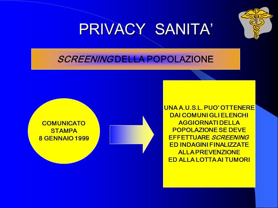 PRIVACY SANITA SCREENING DELLA POPOLAZIONE COMUNICATO STAMPA 8 GENNAIO 1999 UNA A.U.S.L. PUO OTTENERE DAI COMUNI GLI ELENCHI AGGIORNATI DELLA POPOLAZI