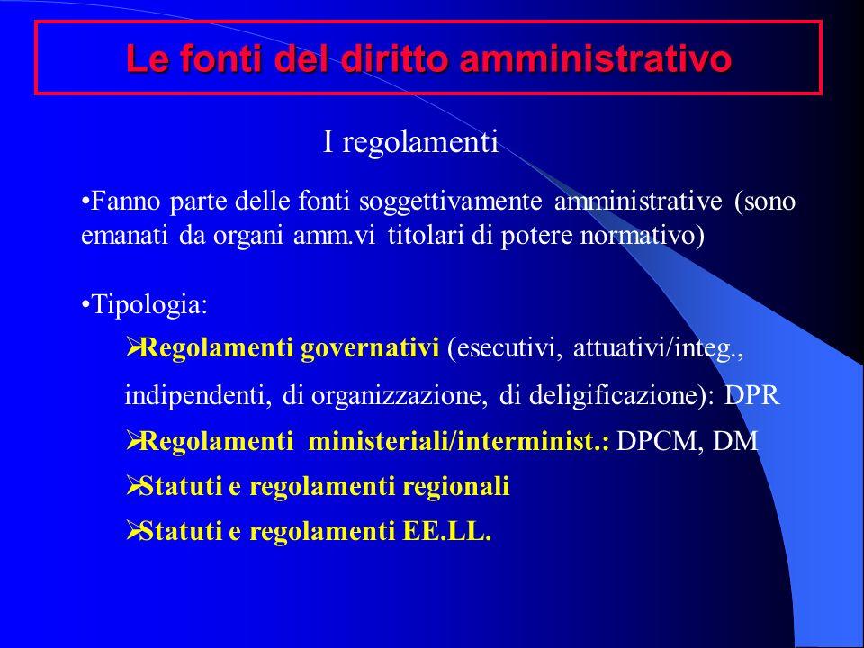 Le fonti del diritto amministrativo Fanno parte delle fonti soggettivamente amministrative (sono emanati da organi amm.vi titolari di potere normativo