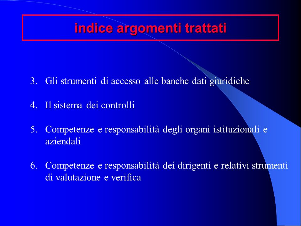 indice argomenti trattati 3.Gli strumenti di accesso alle banche dati giuridiche 4.Il sistema dei controlli 5.Competenze e responsabilità degli organi