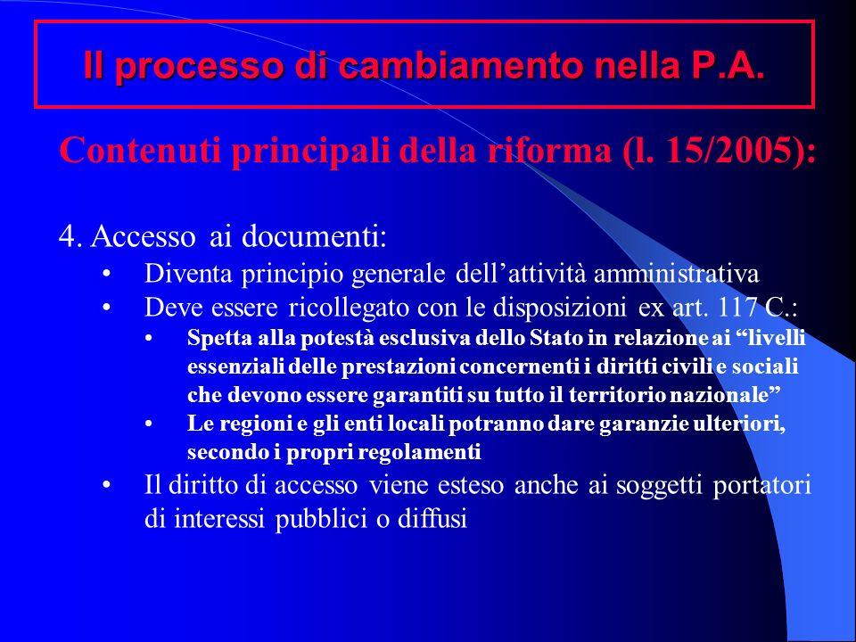 Il processo di cambiamento nella P.A. Contenuti principali della riforma (l. 15/2005): 4. Accesso ai documenti: Diventa principio generale dellattivit
