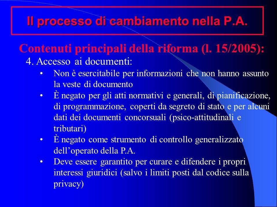 Il processo di cambiamento nella P.A. Contenuti principali della riforma (l. 15/2005): 4. Accesso ai documenti: Non è esercitabile per informazioni ch