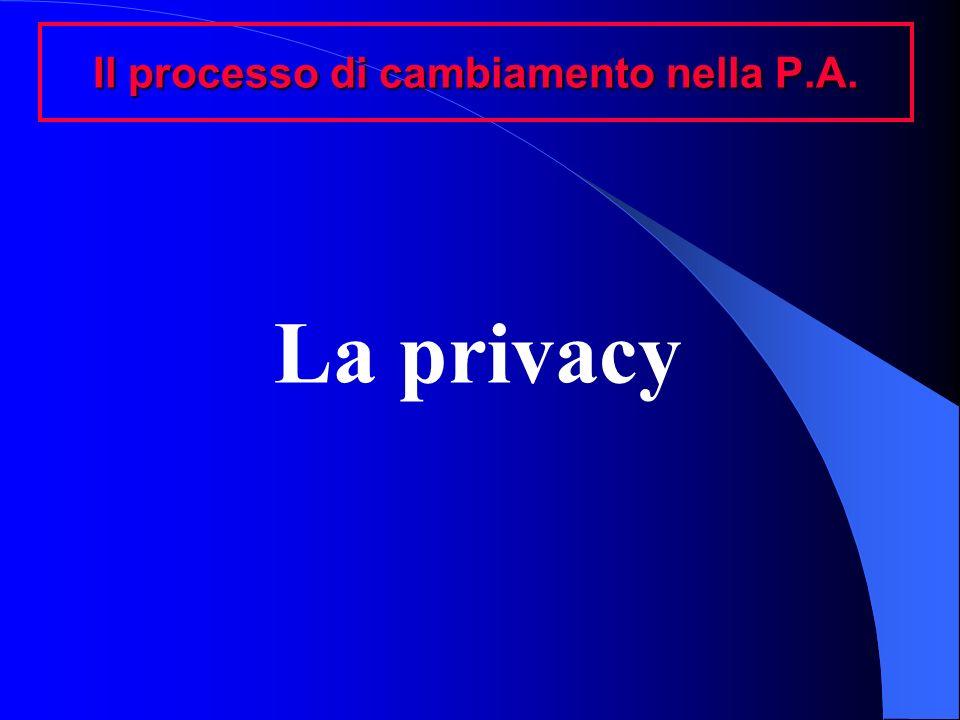 Il processo di cambiamento nella P.A. La privacy