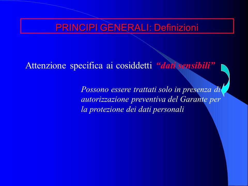 Attenzione specifica ai cosiddetti dati sensibili Possono essere trattati solo in presenza di autorizzazione preventiva del Garante per la protezione