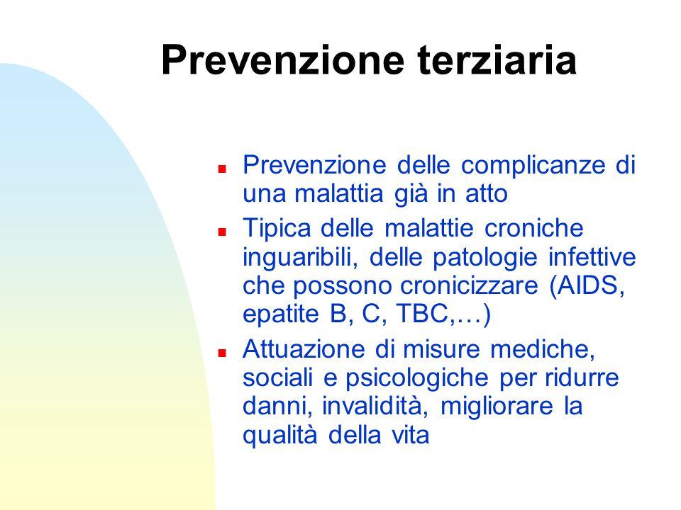 Prevenzione terziaria n Prevenzione delle complicanze di una malattia già in atto n Tipica delle malattie croniche inguaribili, delle patologie infett