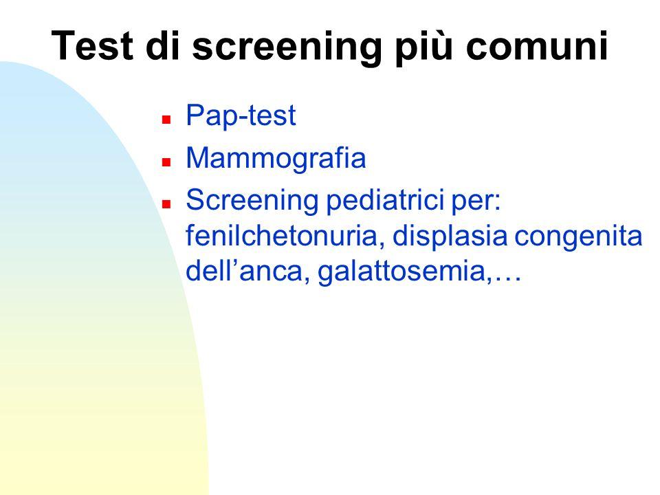 Test di screening più comuni n Pap-test n Mammografia n Screening pediatrici per: fenilchetonuria, displasia congenita dellanca, galattosemia,…