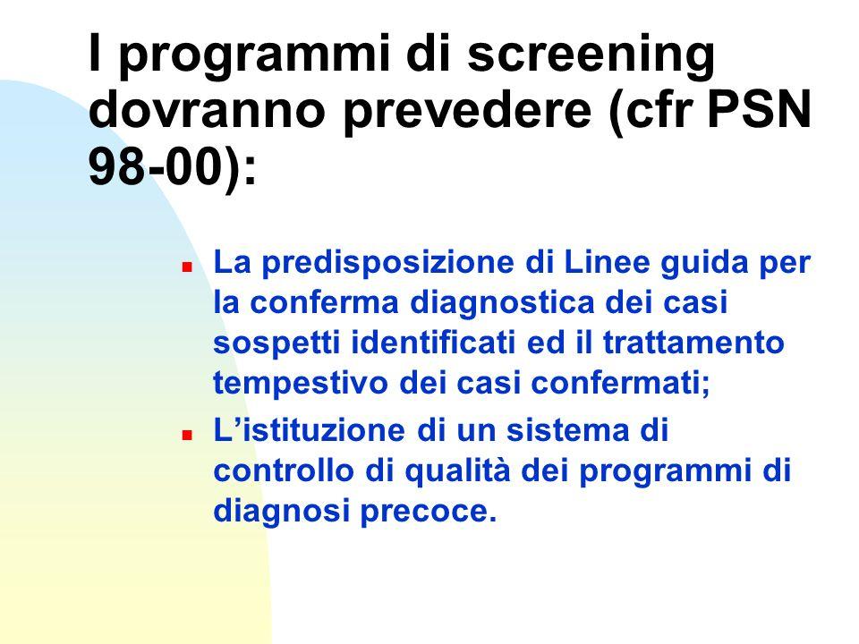 I programmi di screening dovranno prevedere (cfr PSN 98-00): n La predisposizione di Linee guida per la conferma diagnostica dei casi sospetti identif