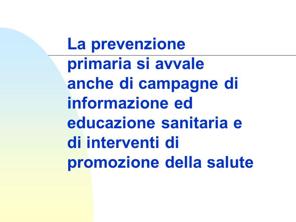 La prevenzione primaria si avvale anche di campagne di informazione ed educazione sanitaria e di interventi di promozione della salute