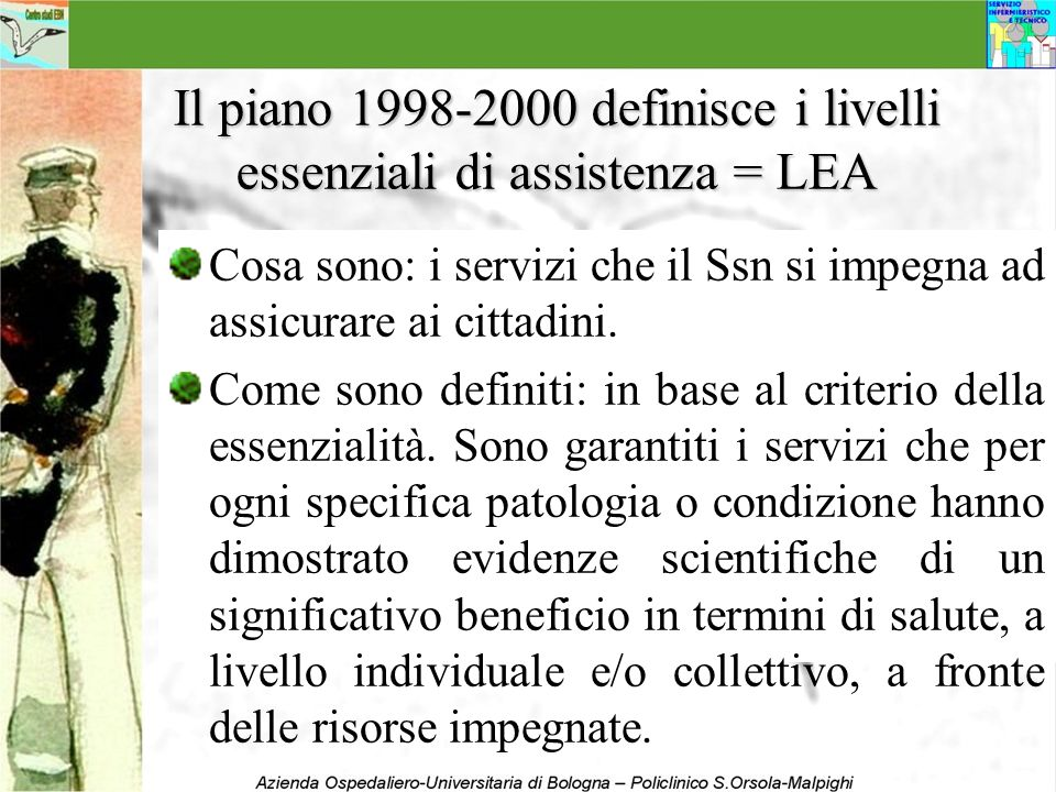 Il piano 1998-2000 definisce i livelli essenziali di assistenza = LEA Cosa sono: i servizi che il Ssn si impegna ad assicurare ai cittadini. Come sono