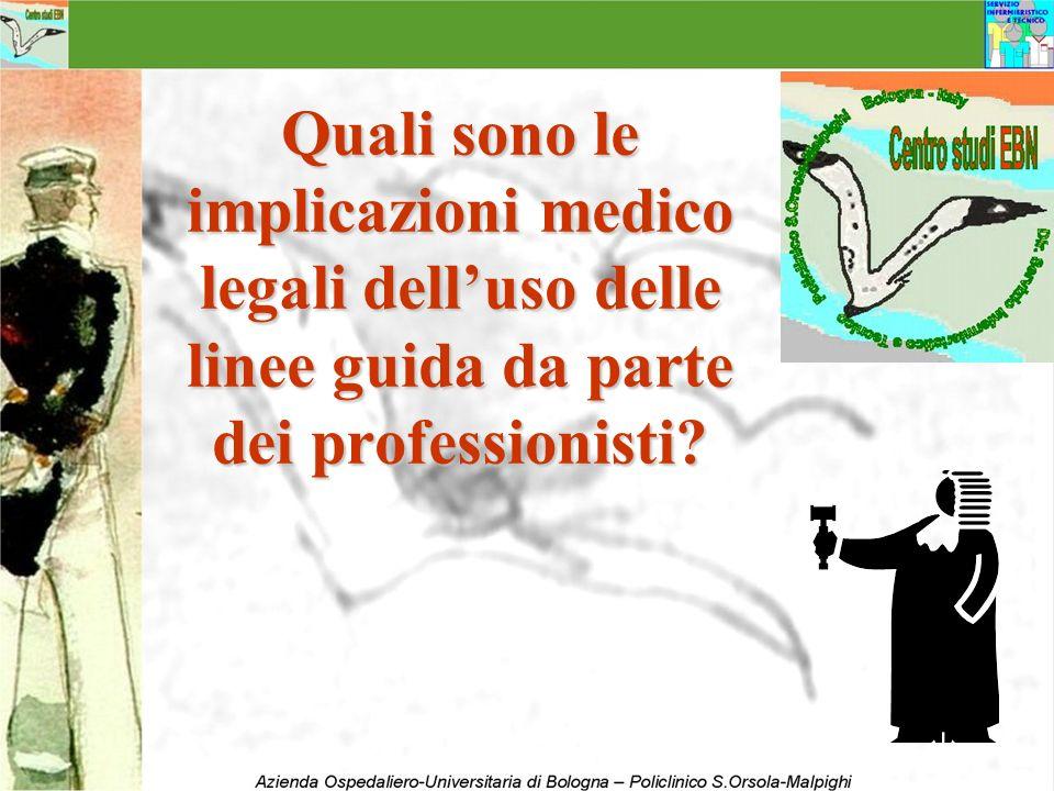 Quali sono le implicazioni medico legali delluso delle linee guida da parte dei professionisti?