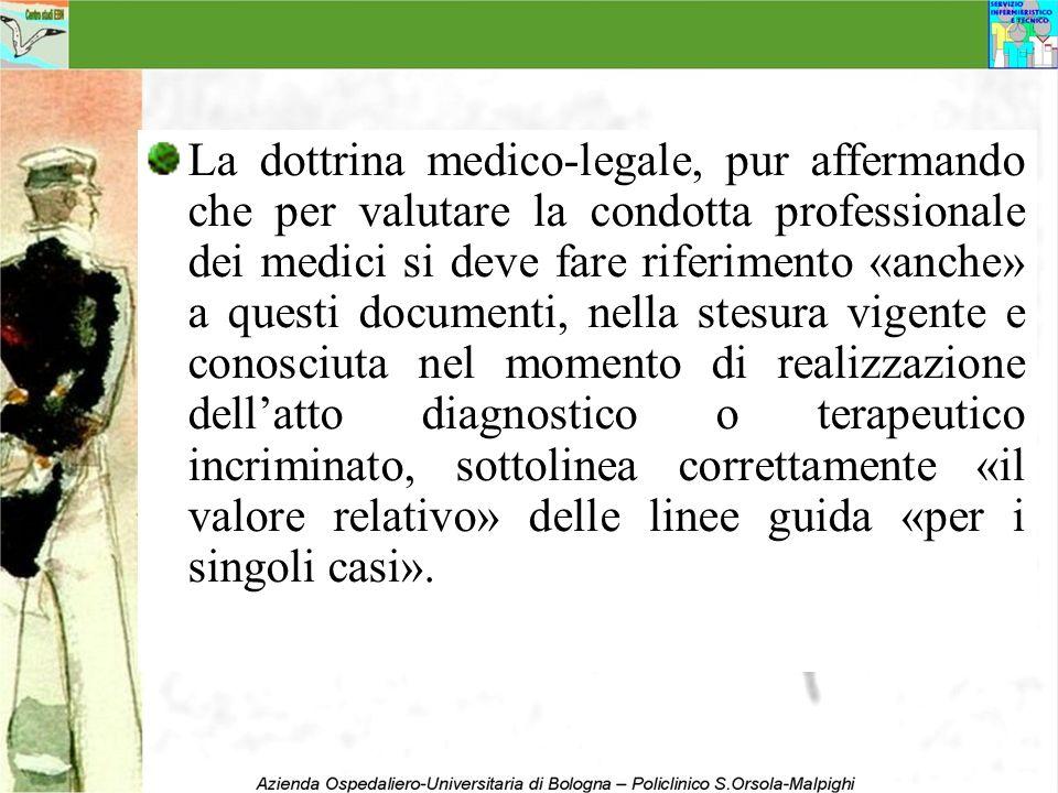 La dottrina medico-legale, pur affermando che per valutare la condotta professionale dei medici si deve fare riferimento «anche» a questi documenti, n